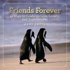 Friends Forever: 42 Ways to Celebrate Love, Loyalty, and Togetherness by Anne Rogers Smyth (Hardback, 2014)