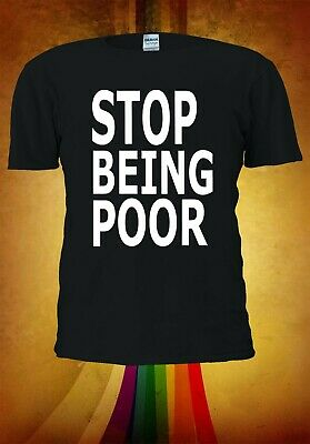 Stop Being Poor Men Women Unisex T Shirt T-shirt Vest Baseball Hoodie 3241