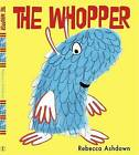 The Whopper by Rebecca Ashdown (Hardback, 2015)
