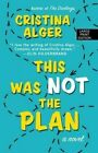 This Was Not the Plan by Cristina Alger (Hardback, 2016)