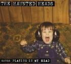 Songs Playing in My Head 0689240200557 by Haunted Heads CD