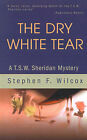 The Dry White Tear: A T.S.W. Sheridan Mystery by Stephen F Wilcox (Paperback / softback, 2002)