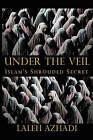 Under the Veil: Islam's Shrouded Secret by Laleh Azhadi (Paperback / softback)