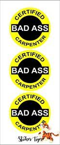 LOT OF 3 CERTIFIED BAD A$$ CARPENTER STICKER
