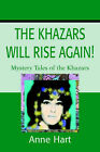 The Khazars Will Rise Again!: Mystery Tales of the Khazars by Anne Hart (Paperback / softback, 2002)