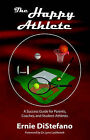 The Happy Athlete: A Success Guide for Parents, Coaches, and Student-Athletes by Ernie DiStefano (Paperback / softback, 2006)