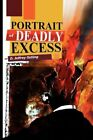 Portrait of Deadly Excess by D Jeffrey Ostling 9781441507082 Hardback 2009