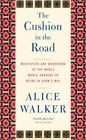 The Cushion in the Road: Meditation and Wandering as the Whole World Awakens to Being in Harm's Way by Alice Walker (Paperback, 2014)