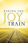 Riding the Joy Train by Wanda Jo Pence (Paperback / softback, 2005)
