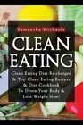 Clean Eating: Clean Eating Diet Re-Charged: Top Clean Eating Recipes & Diet Cookbook to Detox Your Body & Lose Weight Now! by Samantha Michaels (Paperback / softback, 2013)