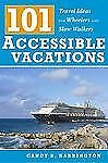 101 Accessible Vacations : Vacation Ideas for Wheelers and Slow Walkers by...