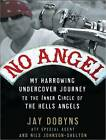 No Angel: My Harrowing Undercover Journey to the Inner Circle of the Hells Angels by Jay Dobyns, Nils Johnson-Shelton (CD-Audio, 2009)