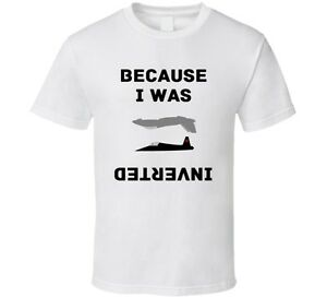 c290f559d Image is loading Because-I-Was-Inverted-T-Shirt-Top-Gun-
