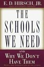 The Schools We Need and Why We Don't Have Them by Jr D E Hirsch 9780385495240