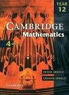 Cambridge 4 Unit Mathematics Year 12 by Graham Arnold and Denise Arnold (2000, Paperback)
