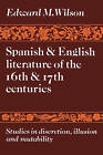 Spanish and English Literature of the 16th and 17th Centuries: Studies in Discretion, Illusion and Mutability by Edward M. Wilson (Paperback, 2010)