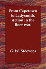 From Capetown to Ladysmith. Action in the Boer War. by G W Steevens (Paperback / softback, 2006)