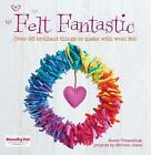 Felt Fantastic: Over 25 Brilliant Things to Make with Wool Felt by Sarah Tremelling (Paperback, 2013)