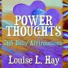 Power Thoughts: 365 Daily Affirmations by Louise L. Hay (Paperback, 2005)