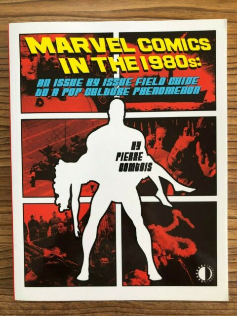 Marvel Comics In The 1980s: An Issue-By-Issue Field Guide To A Pop Culture...