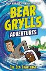 A Bear Grylls Adventure 4: The Sea Challenge: by bestselling author and Chief Scout Bear Grylls by Bear Grylls (Paperback, 2017)