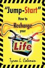 Jump-start How to Recharge Your Life by Tyron L Coleman 9781425939632