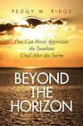 Beyond The Horizon 9781436370509 by Peggy M Ridge Paperback