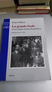 LA GRANDE FRODE. Come l'Italia fu fatta Repubblica. Franco Malnati, Bastogi 1997