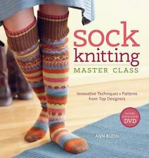 Sock Knitting Master Class : Innovative Techniques + Patterns from Top Designers by Ann Budd (2011, Paperback)