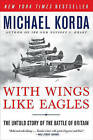 With Wings Like Eagles: The Untold Story of the Battle of Britain by Michael Korda (Paperback / softback)