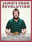 Jamie's Food Revolution: Rediscover How to Cook Simple, Delicious, Affordable Meals by Jamie Oliver (Hardback)