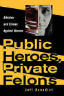 Public Heroes, Private Felons: Athletes and Crimes Against Women by Jeffery R. Benedict (Paperback, 1999)