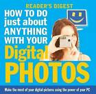 How to Do Just About Anything with Your Digital Photos by Reader's Digest (Paperback, 2006)