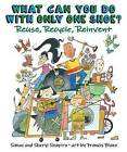What Can You Do with Only One Shoe?: Reuse, Recycle, Reinvent by Simon Shapiro, Sheryl Shapiro (Hardback, 2014)