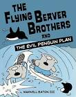 The Flying Beaver Brothers and the Evil Penguin Plan by Maxwell Eaton (Hardback, 2012)