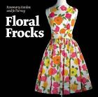 Floral Frocks : A Celebration of the Floral Printed Dress from 1900 to the Present Day by Jo Turney and Rosemary Harden (2007, Hardcover)