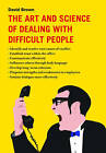 The Art and Science of Dealing with Difficult People by David Brown (Hardback, 2011)