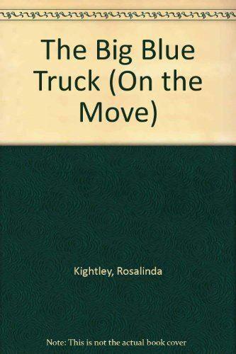 The Big Blue Truck (On the Move), Kightley, Rosalinda, Very Good, Board book