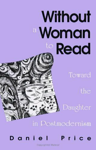 Without a Woman to Read  Toward the Daughter in Postmodernism  SUNY s