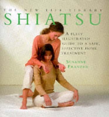 """""""AS NEW"""" Shiatsu: A fully illustrated guide to a safe, effective home treatment."""
