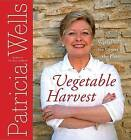 Vegetable Harvest: Vegetables at the Center of the Plate by Patricia Wells (Hardback, 2007)