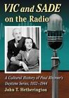 Vic and Sade on the Radio: A Cultural History of Paul Rhymer's Daytime Series, 1932-1944 by John T Hetherington (Paperback, 2014)