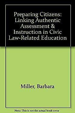 Preparing Citizens : Linking Authentic Assessment and Instruction in Civic/Law-R