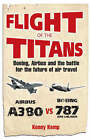 Flight of the Titans: The Inside Story of the Airbus A380's Incredible Battle to Beat Boeing by Kenny Kemp (Paperback, 2006)
