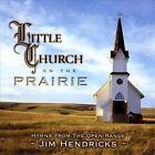 Little Church on the Prairie: Hymns From the Open Range by Jim Hendricks (CD, Aug-2009, CD Baby (distributor))