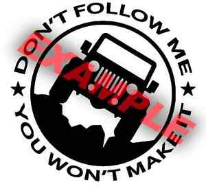 PICK-COLOR-SIZE-Vinyl-Decal-Jeep-Don-039-t-Follow-Me-Won-039-t-Make-Sticker-Window-Glass