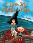 I Love My Pirate Papa by Laura Leuck (Paperback, 2014)
