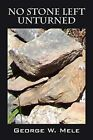 No Stone Left Unturned by George W Mele (Paperback / softback, 2009)