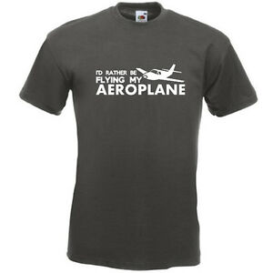 a22834bac I'D RATHER BE FLYING MY AEROPLANE Mens Funny Pilot Plane Flying T ...