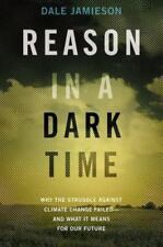 Reason in a Dark Time: Why the Struggle Against Climate Change Failed -- and Wha